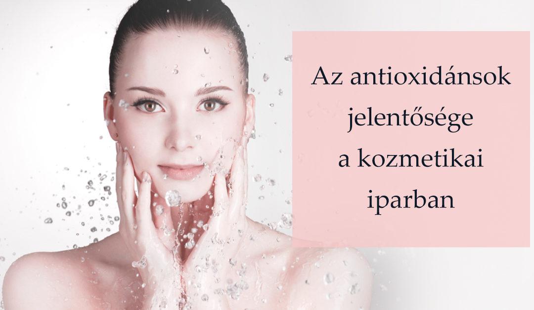 Az antioxidánsok jelentősége a kozmetikai iparban